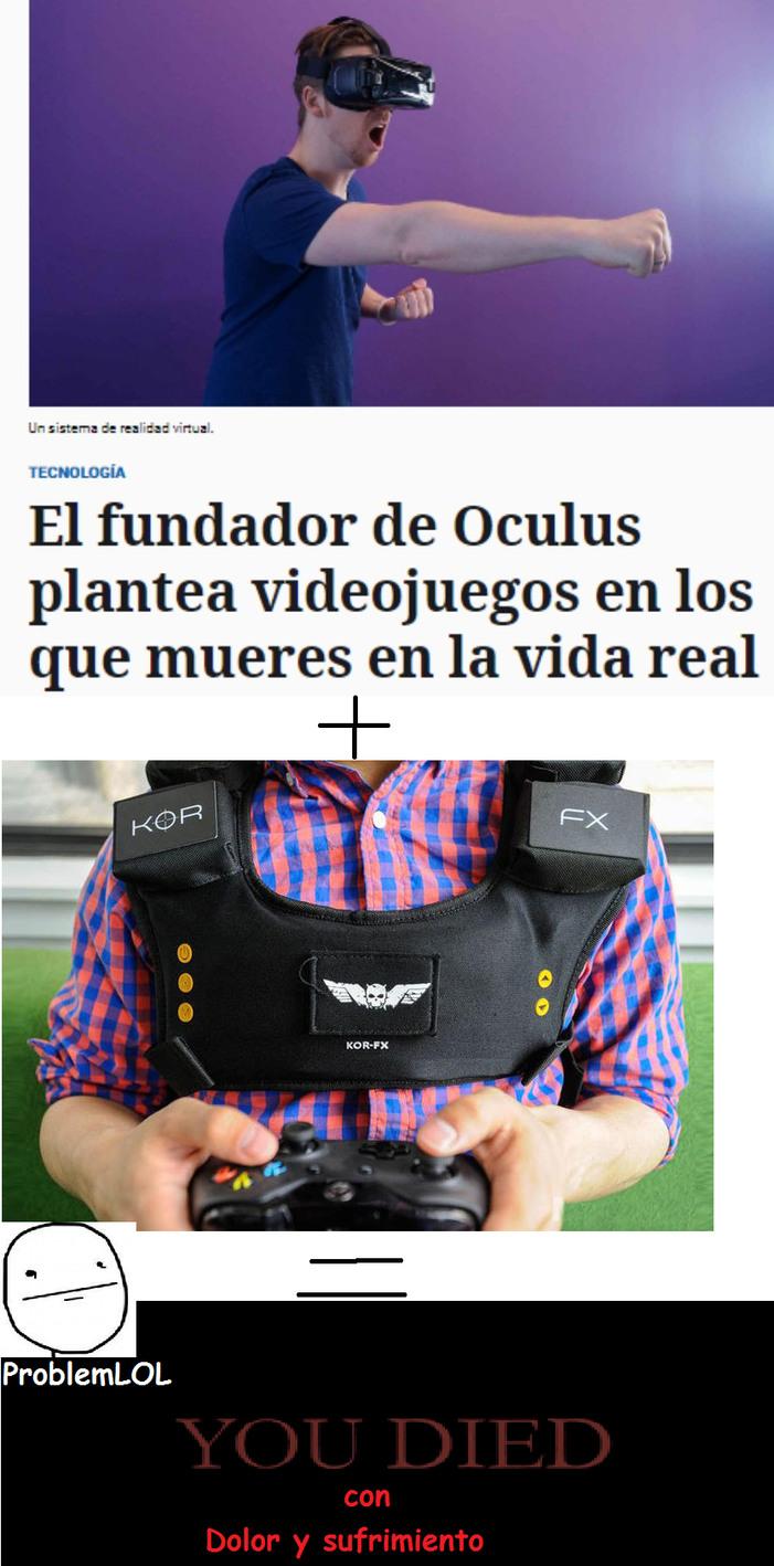 oculus rift  + chaleco que sientes dolor = game over real - meme
