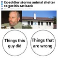 Ex-soldier storms animal shelter to get his cat back