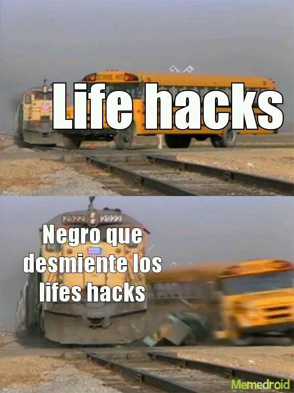 Contexto hay un negro que prueba los life hacks y no son reales esos hacks :happy: - meme
