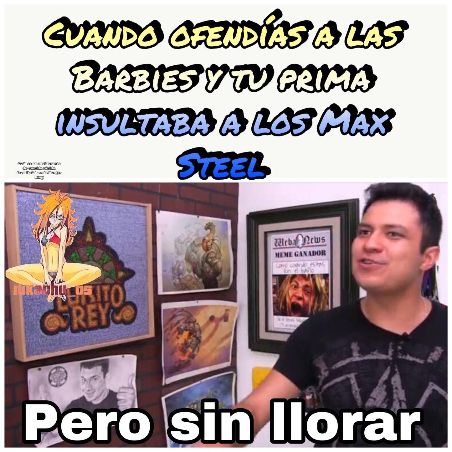 Oye, oye los max steel son lo máximo perra :betterthan: - meme