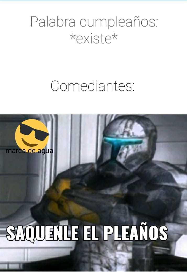 SAQUENLE EL PLEAÑOS - meme