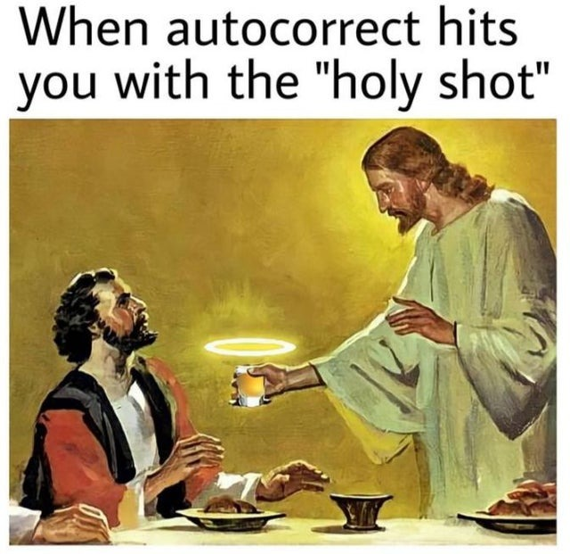 When autocorrect hits you with the holy shot - meme