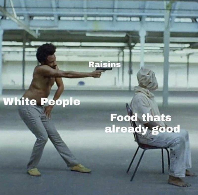 Why do raisins exist again? - meme