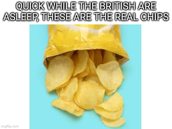 The real chips - meme