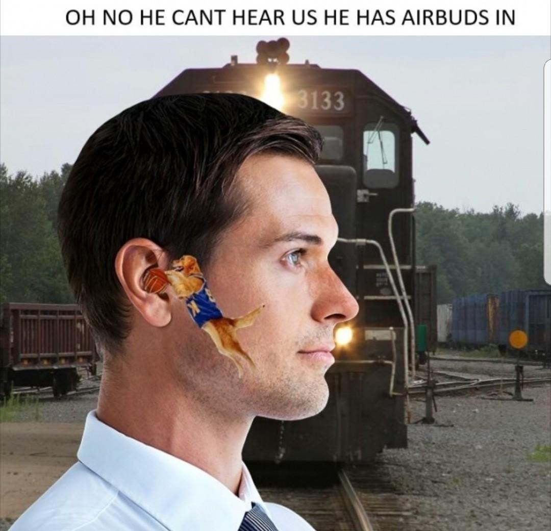 He can't hear us! - meme