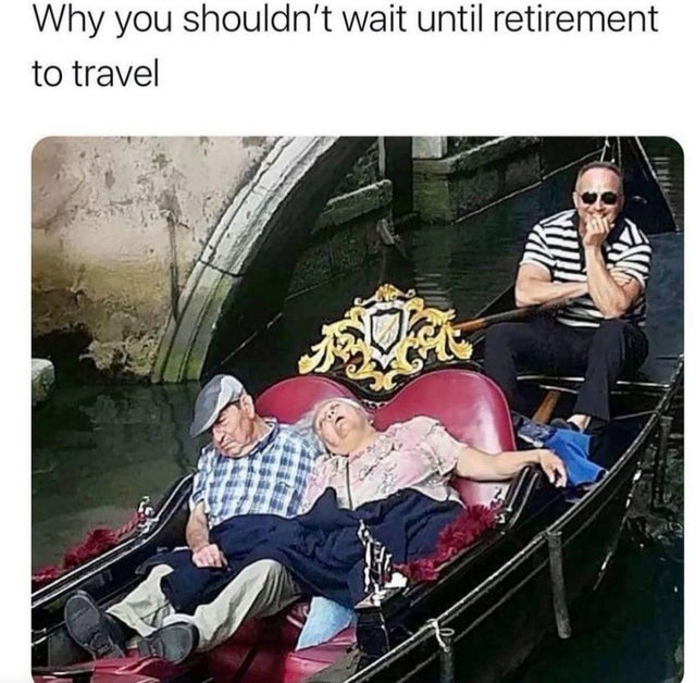 Don't wait until retirement to travel - meme