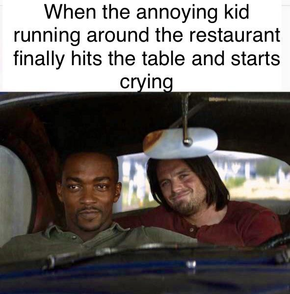 When the annoying kid running around the restaurant finally hits the table and starts crying - meme
