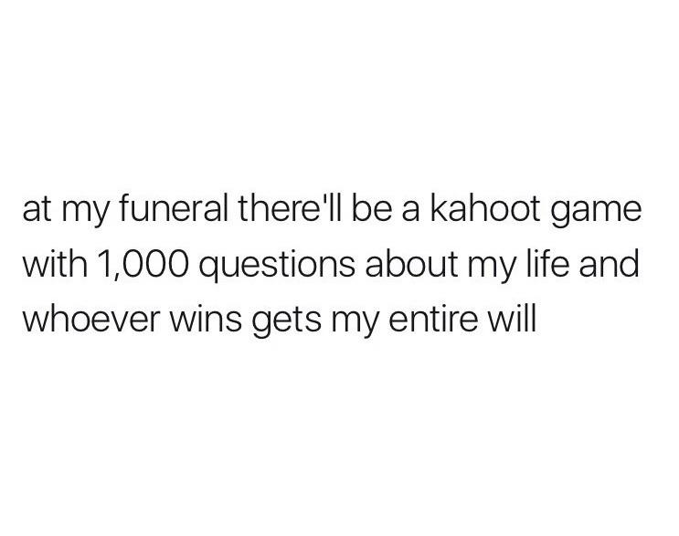 This is my funeral definitely - meme