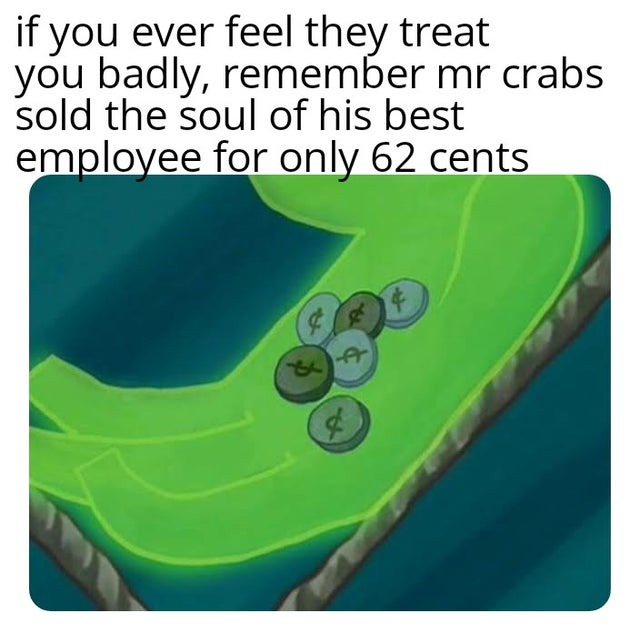 Mr. Crabs sold the soul of his best employee for only 62 cents - meme