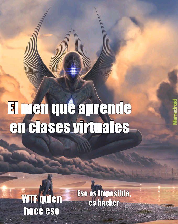 El que aprende en clases virtuales - meme