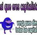 asi que eres capitalista?