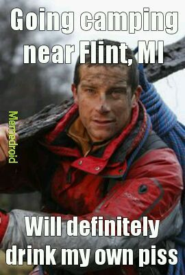 Even bear grylls wouldnt drink that tap water - meme