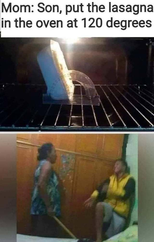 Put the lasagna in the oven at 120 degrees - meme