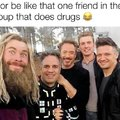 Thor be like that one friend in the group that does drugs