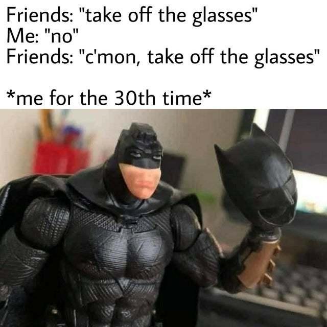 Take off the glasses - meme