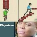 Physics is be like....am I a joke???