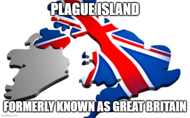 Plague Island formerly known as Great Britain - meme