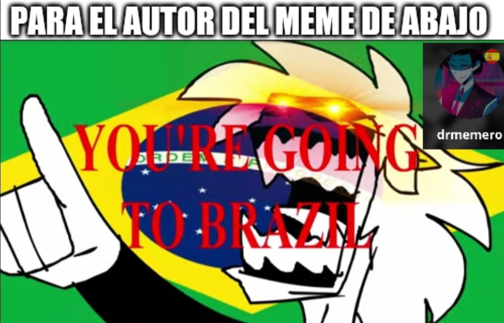 You're going to brazil - meme