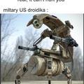Mechanized, wEaponized, Military, Enforcement droid or M.E.M.E.droid for short