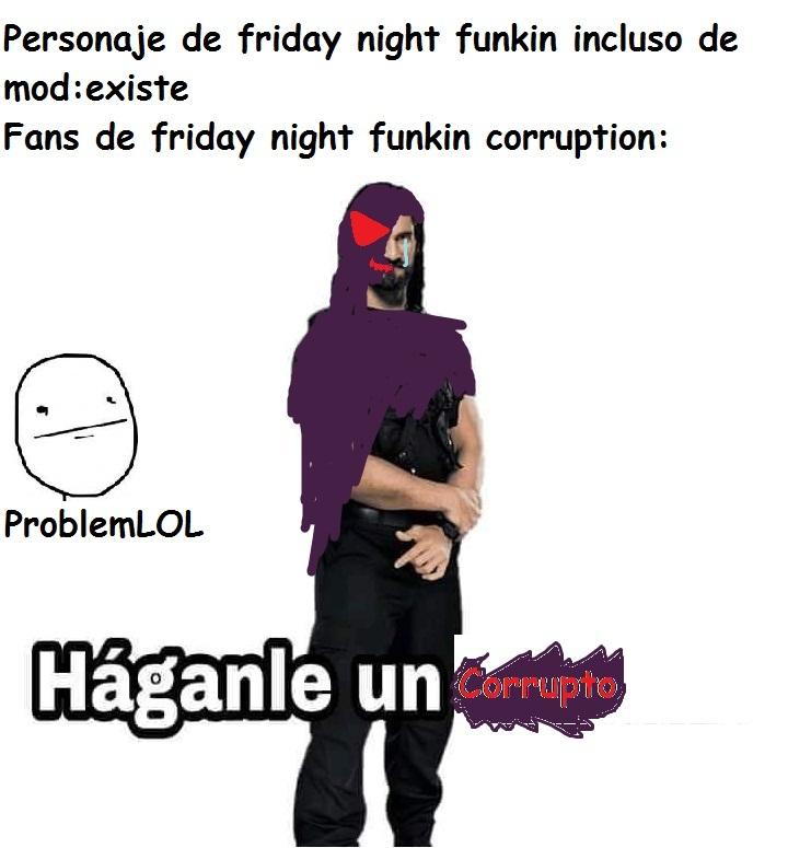 si no jugaste Friday Night funkin Corruption no lo entenderias - meme