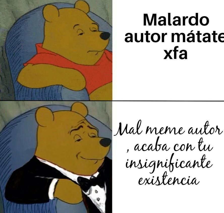 Mal meme autor, acaba con tu insignificante existencia