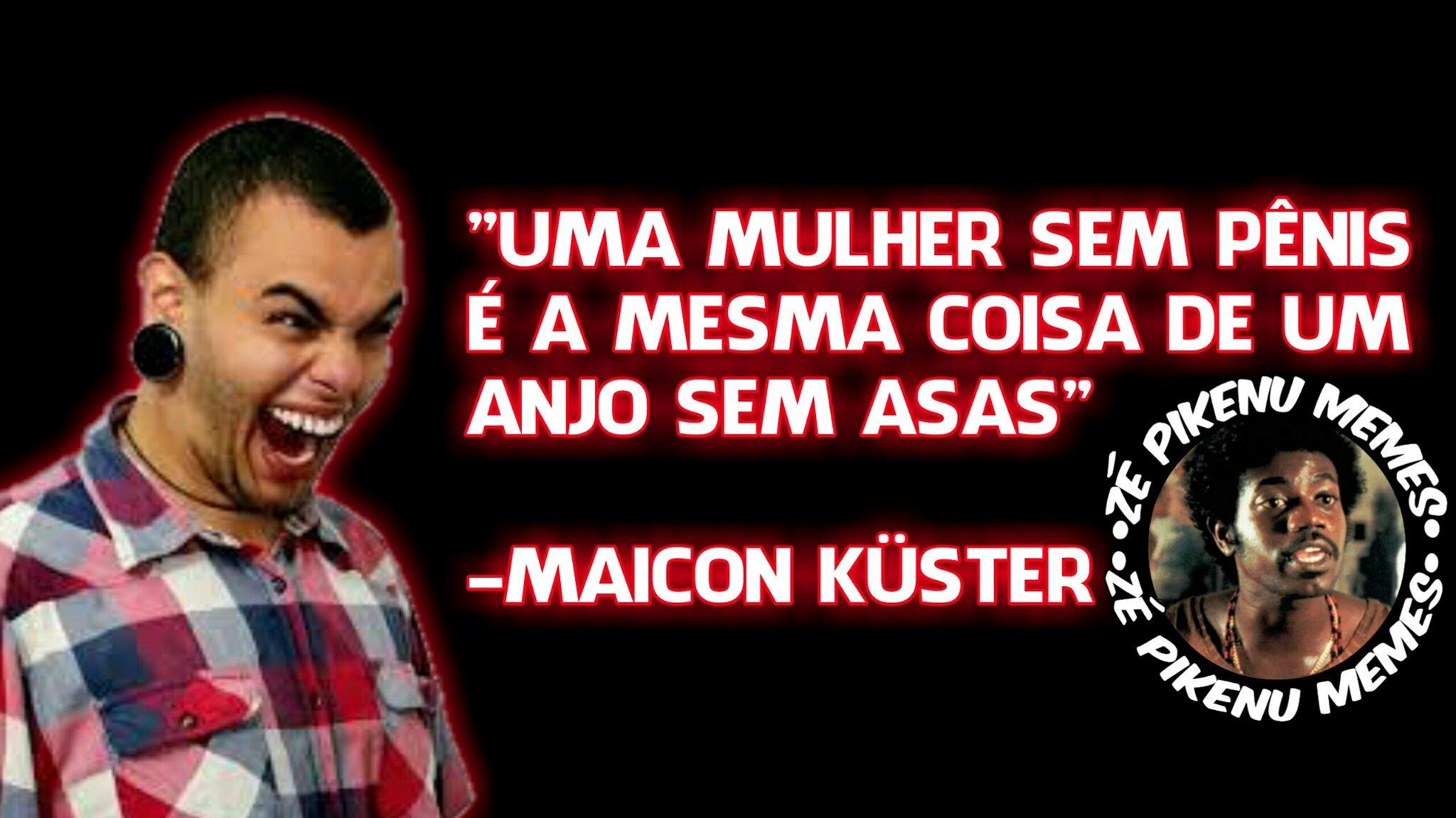 O Maicon Küster é foda kkkkk - meme