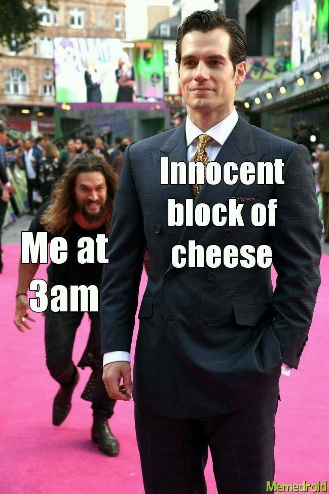 Why does cheese taste 1000% better at 3am - meme