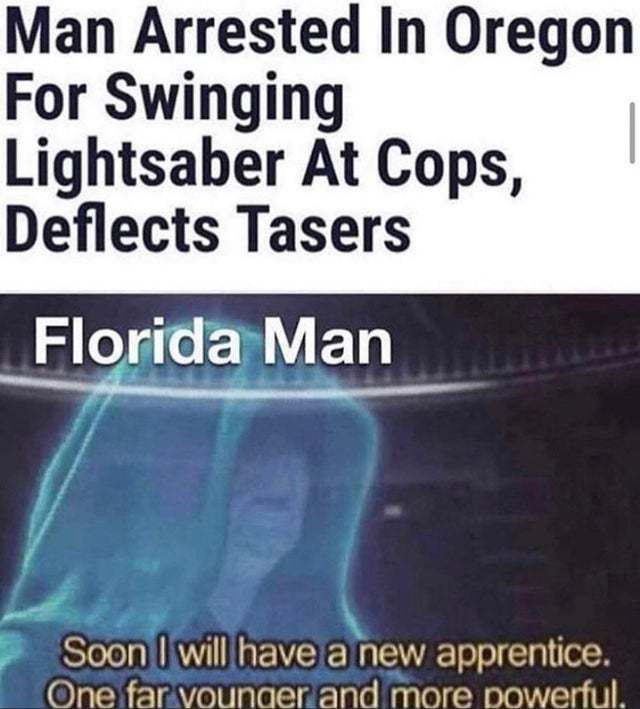 Man arrested in Oregon for swinging lightsaber at cops, deflects tasers - meme