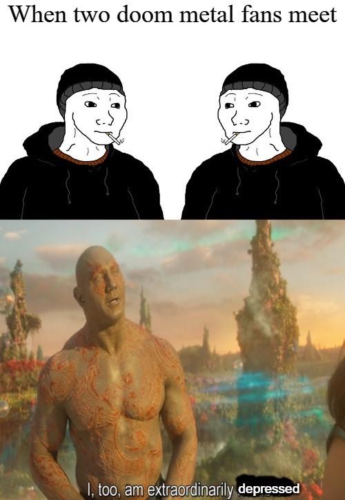 Doom metal actually makes me happy - meme
