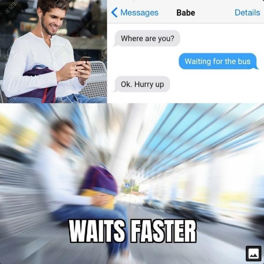 T'es où/J'attends le bus/Dépêche-toi *Attend plus vite* - meme