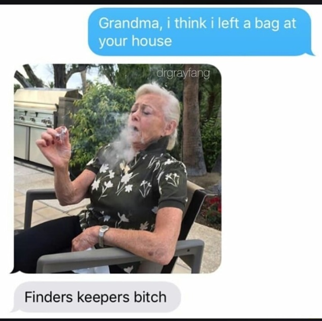 Oh you grandma! *insert laughs* *insert outro of a tv show* - meme