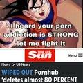Goku defeated your porn adiction :0