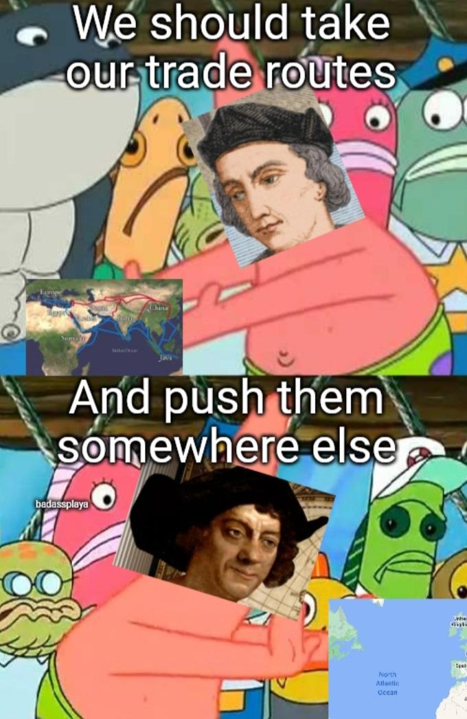 That Columbus was a smart guy - meme
