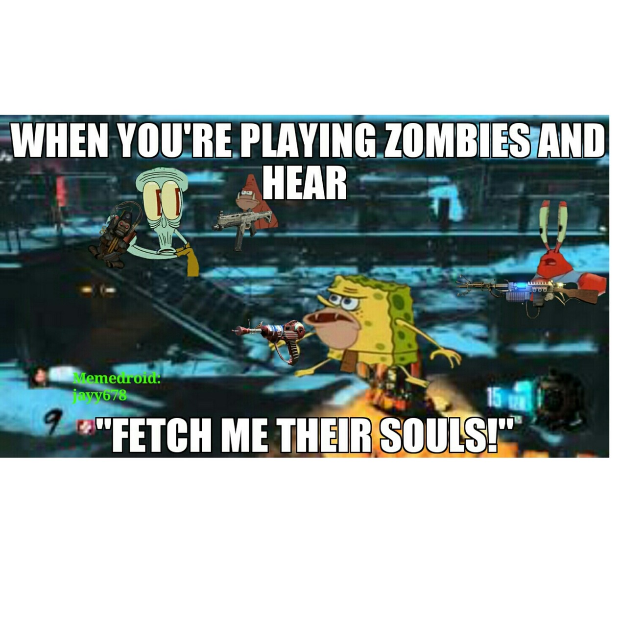 Their trying to fetch our souls again! - meme