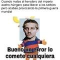 Contexto: es el asesino de Francisco Fernando, su muerte es una de las causas de la primera guerra mundial