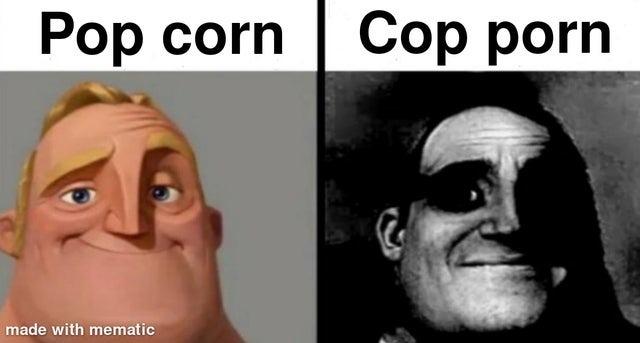 Pop corn vs Cop porn - meme
