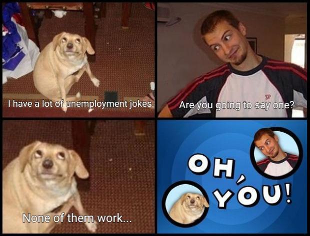 Unemployement jokes don't work - meme