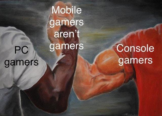 Mobile gamers are not real gamers. - meme