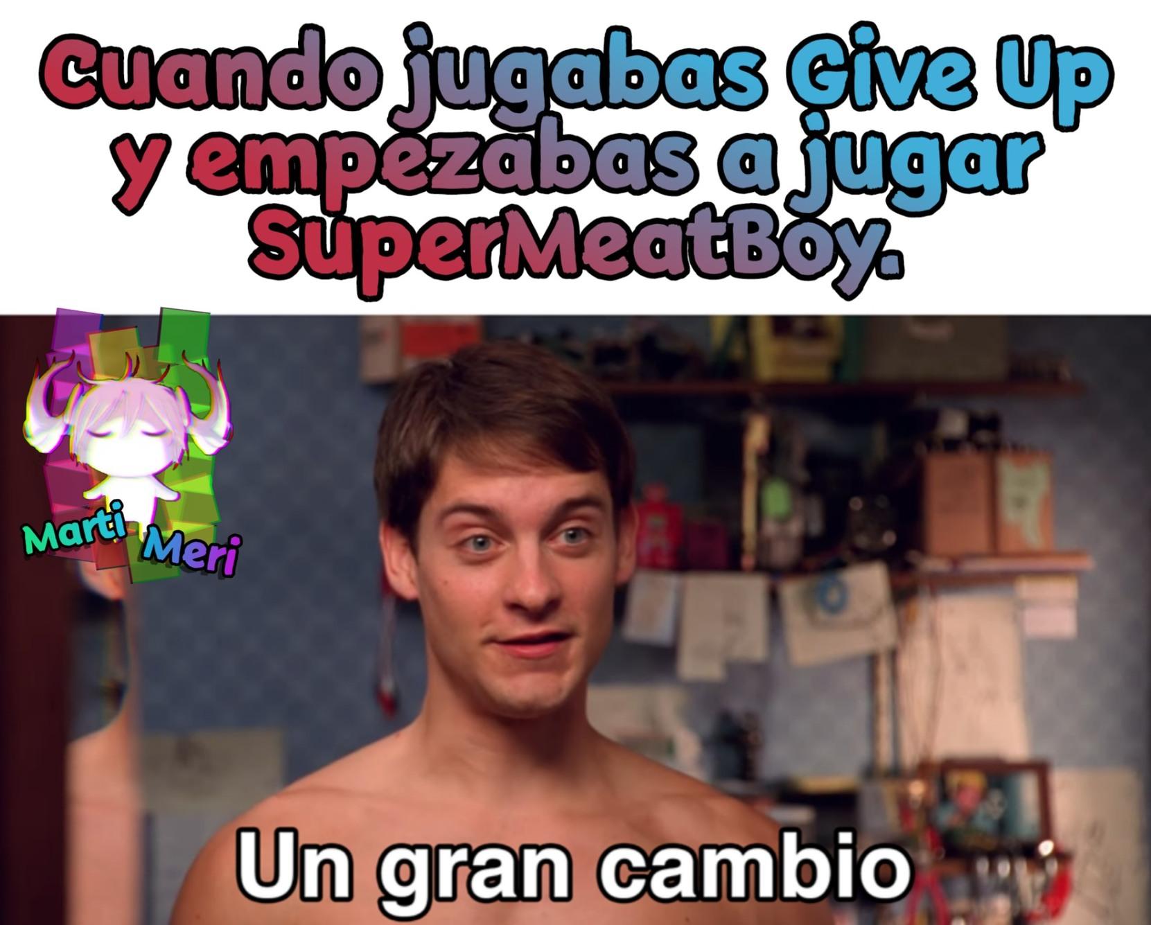 El Give Up es de Internet y el SuperMeatBoy es de los que crearon The Binding of Isaac :happy: - meme