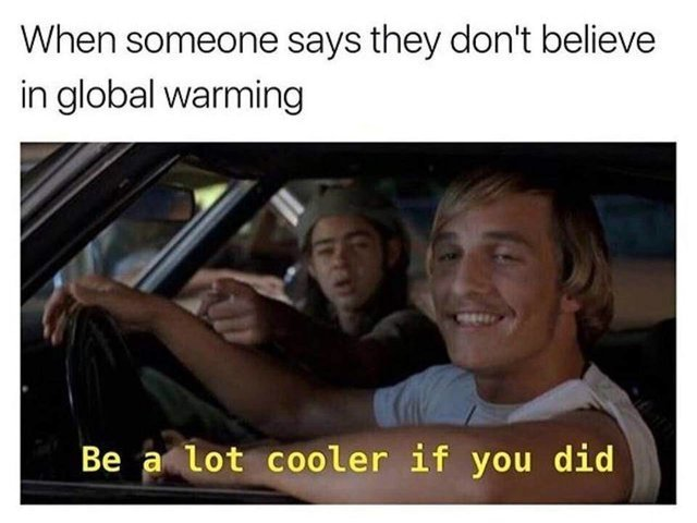 When someone says they don't believe in global warming - meme