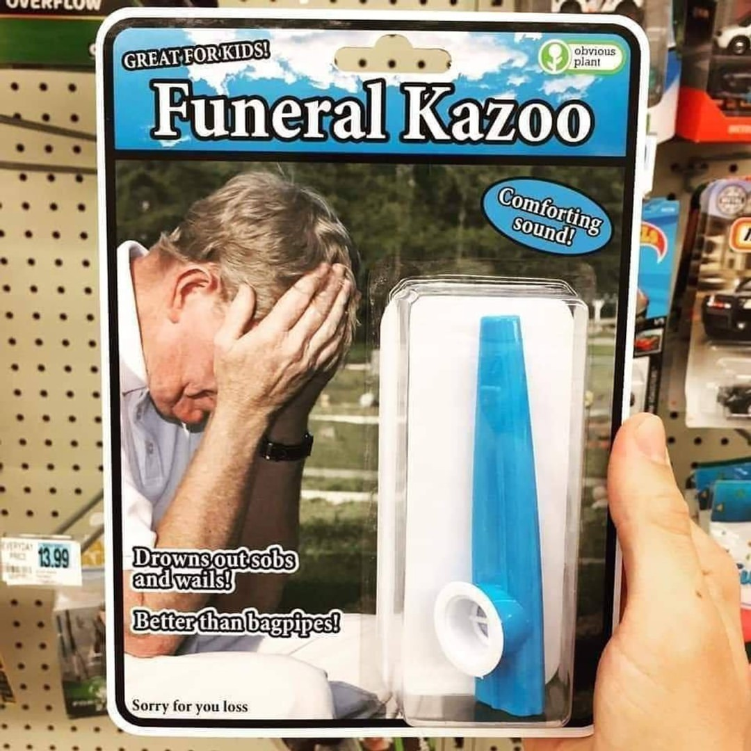 who needs sad music at funeral when you have funeral kazoo - meme