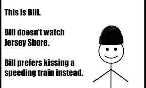 Don't be like bill!!!! - meme