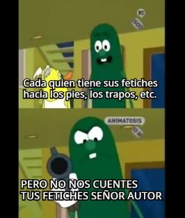NO NOS CUENTES TUS FETICHES SEÑOR AUTOR - meme